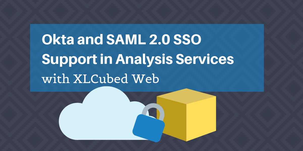 Okta and SAML 2 0 SSO support in Analysis Services with XLCubedWeb